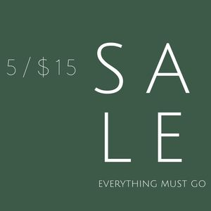 ❗5/$15❗ FLASH SALE : EVERYTHING MUST GO